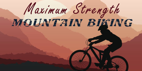 Image of stylized mountains with a woman mountain biking up a trail in the foreground with the text Maximum Strength Mountain Biking
